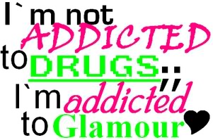 Not addicted to drugs, but glamour