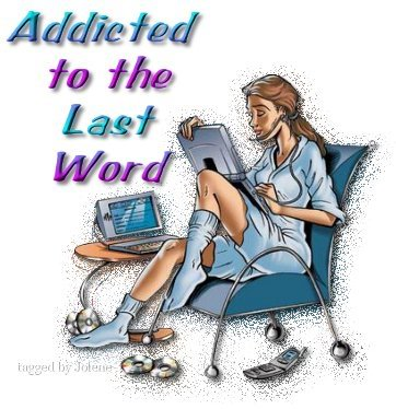 Addicted to the last word