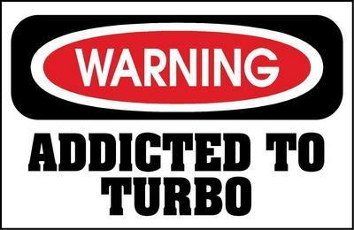 Addicted to turbo