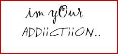 I'm your addiction
