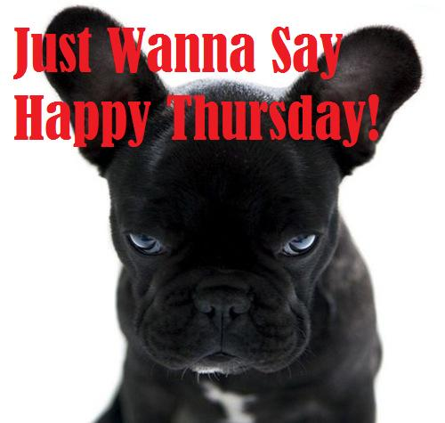 Just Wanna Say Happy Thursday! Greetings