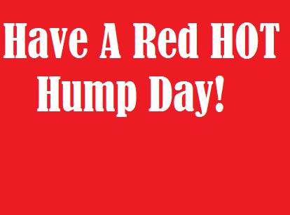 Have A Red Hot Hump Day