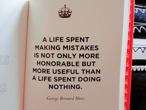 Life Quote ~ A life spent making mistakes is not only more Honorable