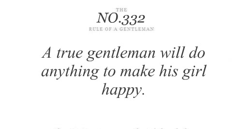 Tips & Rules Quote - A true gentleman Will do Anything to make His Girl Happy.