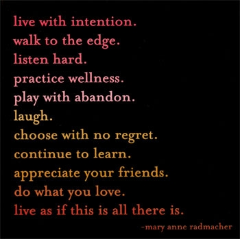 Live with intention: live as if this is all there is