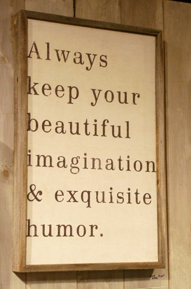 Life Quote - Always keep your beautiful imagination and exquisite humor.