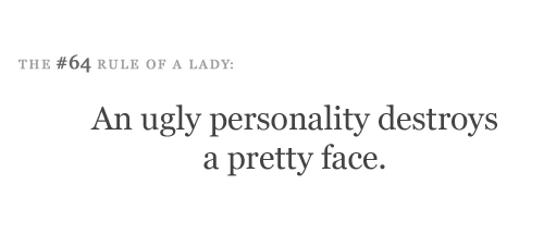 An ugly personality destroys a pretty face. - Submission Quote
