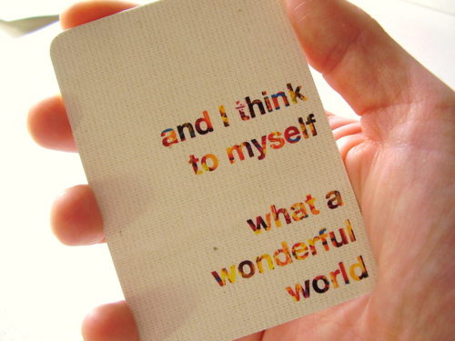 And i think to myself what a wonderful world - Life Quote