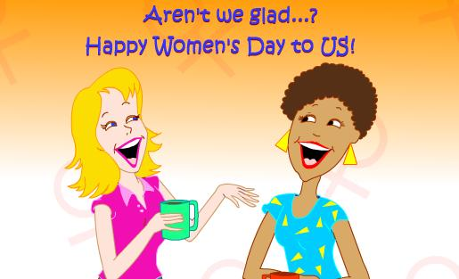 Aren't we Glad.  Happy Women's Day to us