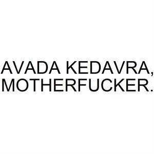 Avada Kedavra, Motherfucker - Quote