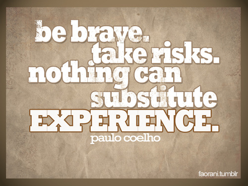 Be brave take risks. - Motivational Quote