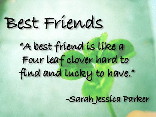 Best Friendship Quote  : Best friend is like a four leaf clover