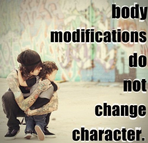 How to Quote ~ Body modifications do not change character.