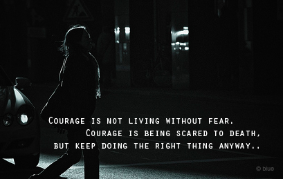Motivational Quote - Courage is not living Without Fear.
