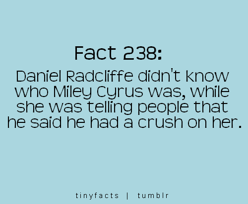 Fact Quote : Daniel radcliffe didn't know who miley cyrus was