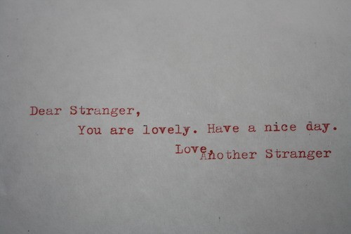 Dear Stranger, You Are Lovely. : Compliment Quote