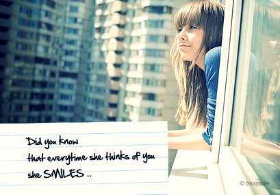 Did you know that everytime she thinks of you she SMILES.- Happiness Quote
