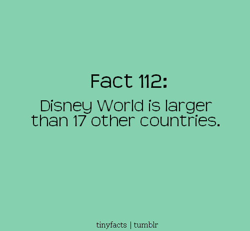 Fact Quote : Disney World is larger than 17 countries.