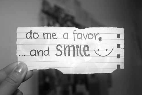Do me a favor and smile - Life Quote