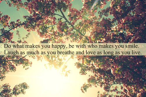 Life hack Quote ~ Do what makes you happy. Be with who makes…