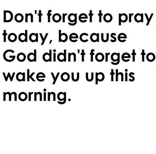 Don't forget to pray - God Quote