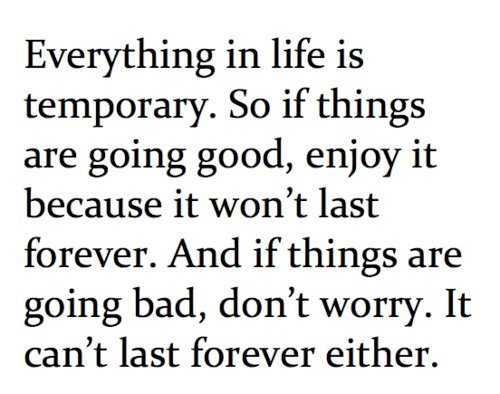 Life Quote | Everything in life is temporary.