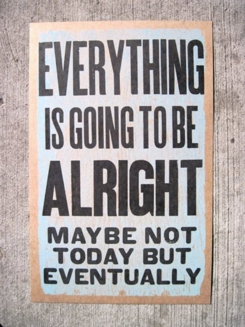 Everything is going to be alright - Life Quote