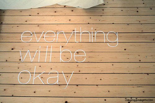 Everything will be okay. | Motivational Quote
