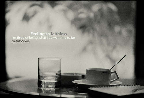 Faithless feeling - Tired of being what you want me to be