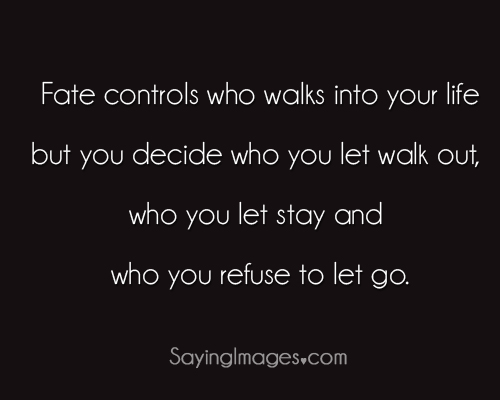 Life hack Quote : Fate controls who walks into your life. You decide who…