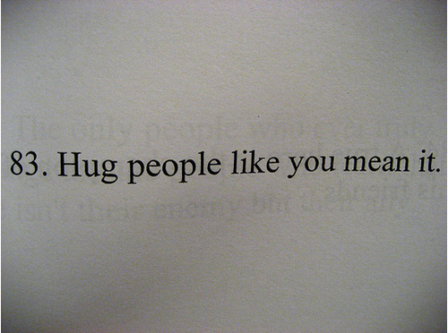 """Hug People Like You Mean It."" - Life Hack Quote"