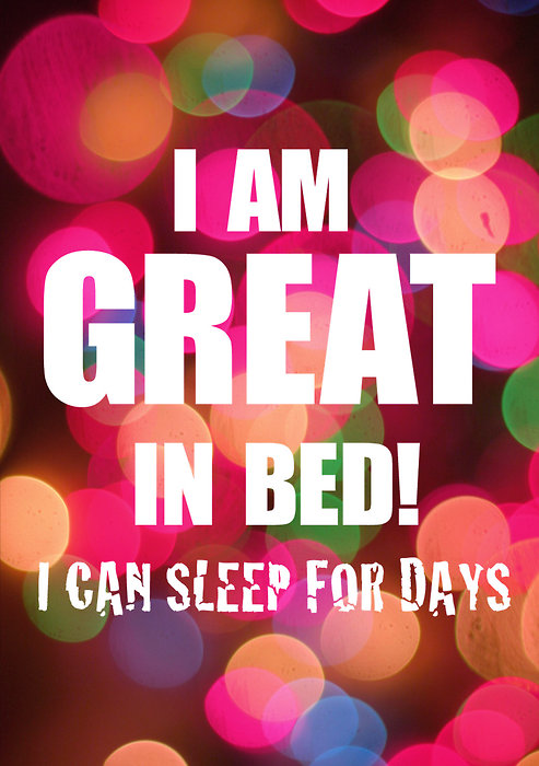 I'm great in bed., I can sleep for days. - Funny Quote