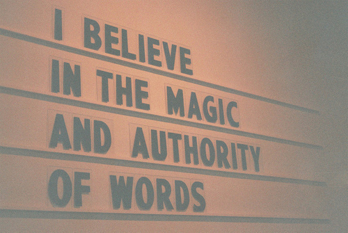 Believe Quote | I believe in the magic and authority of words.