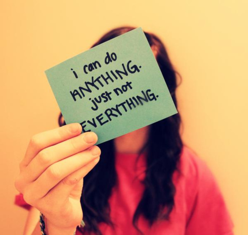 I can do anything just not everything. - Motivational Quote