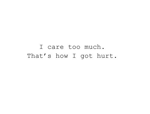 I care too much - Life Quote