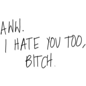 I Hate You Too | Hate Quote