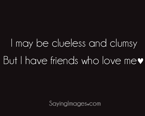 I Have Friends Who Love Me - Best Friendship Quote