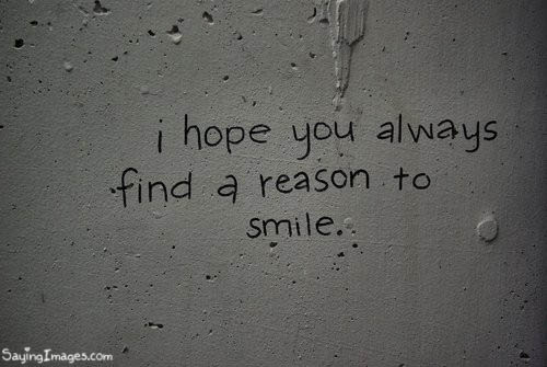 Happiness Quote : I hope you always find a reason to smile!