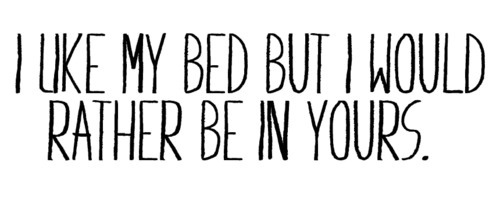 I like my bed. - Best Love Quote
