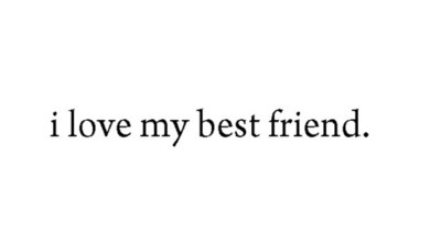 I love my best friend - Friendship Quote