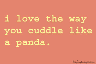 I Love The Way You Cuddle Like a Panda | Compliment Quote