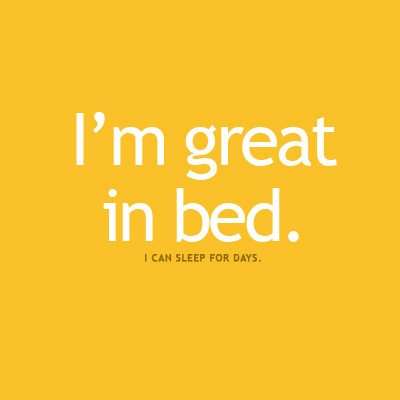 Funny Quote - I'm great in bed.