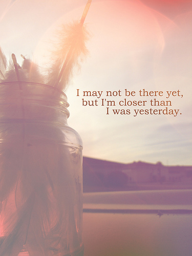 I may not be there yet - Life Quote