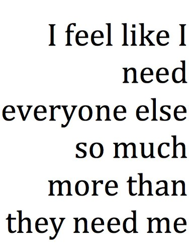 I need everyone more than they need me
