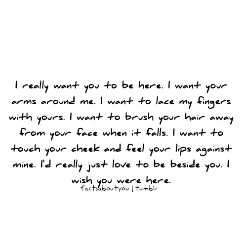 I really want you to be here. | Fact Quote
