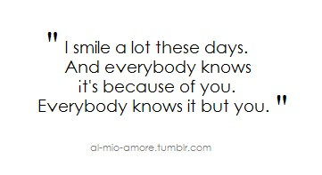 Love Quote : I smile a lots these days.