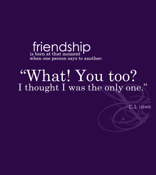 I Thought I Was The Only One  - Best Friendship Quote