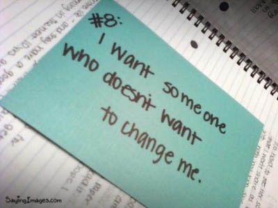 Friendship Quote : I want someone who doesn't want to change me.