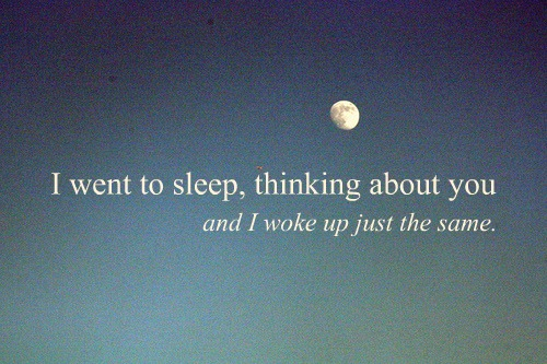 Love Quote : I went to sleep,Thinking About you.