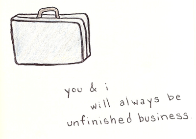 you and i will always be unfinished business. - Quote
